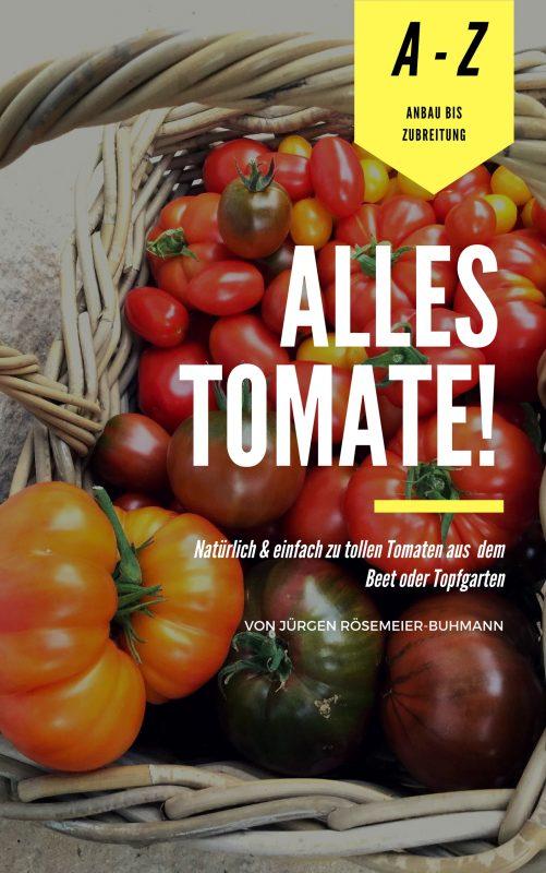 Alles Tomate - Mein Praxishandbuch für das erfolgreiche Tomatenjahr. Vom Tomaten selber ziehen über Ausgeizen und natürlich düngen