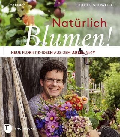 Natürlich Blumen von Holger Schweizer, Florist im ARD-Buffet, zaubert tolle Blumendeko aus dem Naturgarten