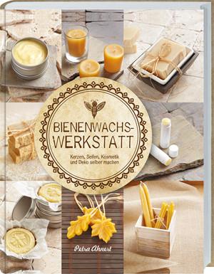 Bienenwachs-Werkstatt von Petra Ahnert, ein tolles Buch rund um die Verwendung von wertvollem Bienenwachs. Foto: © Petra Ahnert/Landwirtschaftsverlag/Dan Bishop